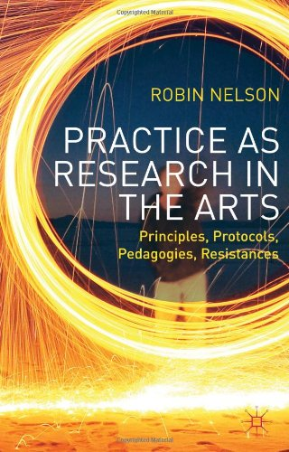 Practice as Research in the Arts: Principles, Protocols, Pedagogies, Resistances (repost)