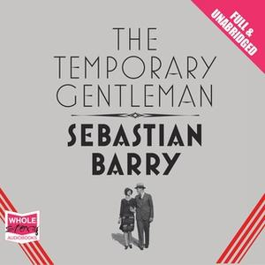 «The Temporary Gentleman» by Sebastian Barry