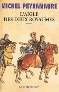 """Michel Peyramaure, """"L'aigle des deux royaumes"""""""