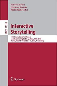 Interactive Storytelling: 11th International Conference on Interactive Digital Storytelling, ICIDS 2018, Dublin, Ireland