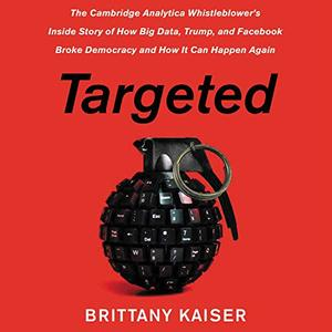 Targeted: The Cambridge Analytica Whistleblower's Inside Story [Audiobook]