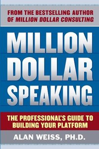 Million Dollar Speaking: The Professional's Guide to Building Your Platform (repost)