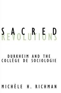 Sacred Revolutions: Durkheim and the Collège de Sociologie