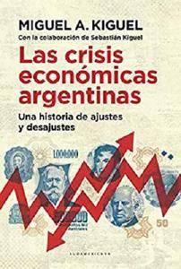 Las crisis económicas argentinas: Una historia de ajustes y desajustes [Kindle Edition]