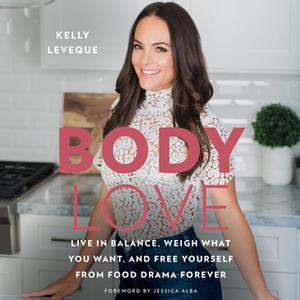 «Body Love: Live in Balance, Weigh What You Want, and Free Yourself from Food Drama Forever» by Kelly LeVeque