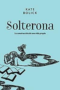 Solterona. La construcción de una vida propia