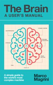 The Brain: A User's Manual: A simple guide to the world's most complex machine