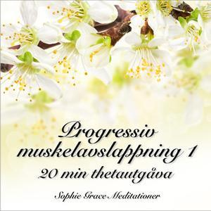 «Progressiv muskelavslappning 1. 20 min thetautgåva» by Sophie Grace Meditationer