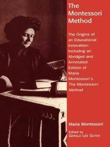 The Montessori Method: The Origins of an Educational Innovation