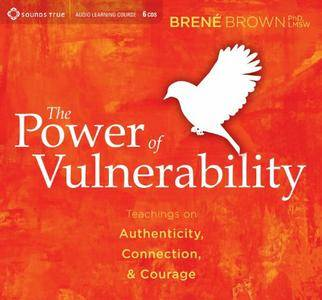 The Power of Vulnerability: Teachings of Authenticity, Connection, and Courage [Audiobook]