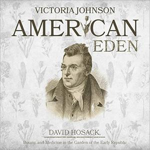 American Eden: David Hosack, Botany, and Medicine in the Garden of the Early Republic [Audiobook]