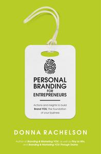 Personal Branding for Entrepreneurs: Actions and insights to build Brand YOU, the foundation of your business