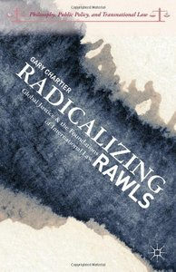 Radicalizing Rawls: Global Justice and the Foundations of International Law (repost)