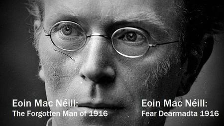BBC - Eoin MacNeill: The Forgotten Man of 1916 (2016)