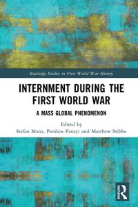 Internment During the First World War : A Mass Global Phenomenon