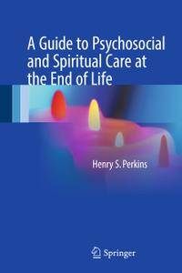 A Guide to Psychosocial and Spiritual Care at the End of Life