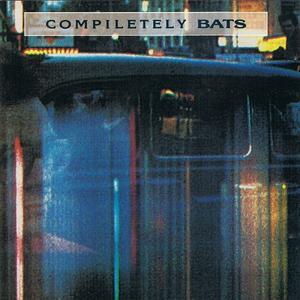 The Bats - Compiletely Bats (1990) {Flying Nun Australia}