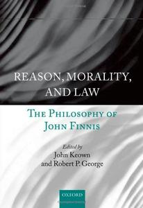 Reason, Morality, and Law: The Philosophy of John Finnis (Repost)