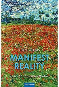 Manifest Reality: Kant's Idealism and his Realism [Repost]