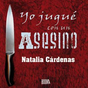 «Yo jugué con un asesino» by Natalia Cárdenas
