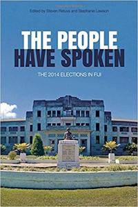 The People Have Spoken: The 2014 Elections in Fiji (Pacific Series)