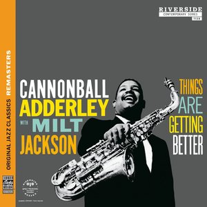 Cannonball Adderley with Milt Jackson - Things Are Getting Better (1958) {OJC Remasters Complete Series rel 2013, item 28of33}