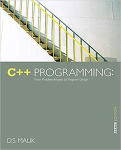 C++ Programming: From Problem Analysis to Program Design 6th Edition