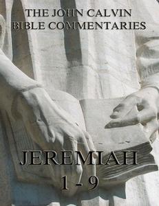 «John Calvin's Commentaries On Jeremiah 1- 9» by John Calvin
