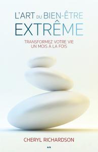 """Cheryl Richardson, """"L'art du bien-être extrême: Savoir prendre le plus grand soin de soi-même"""""""