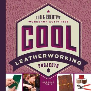 Cool Leatherworking Projects: Fun & Creative Workshop Activities (Cool Industrial Arts)