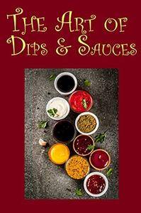 The Art of Dips & Sauces
