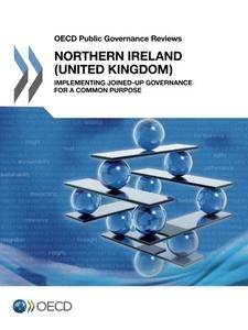 OECD Public Governance Reviews Northern Ireland (United Kingdom): Implementing Joined-up Governance for a Common Purpose