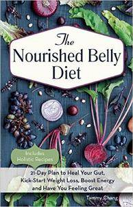 The Nourished Belly Diet: 21-Day Plan to Heal Your Gut, Kick-Start Weight Loss, Boost Energy and Have You Feeling (repost)