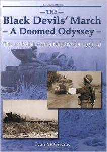 Evan McGilvray - The Black Devils' March - A Doomed Odyssey: The 1st Polish Armoured Division 1939-1945