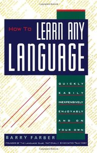 How To Learn Any Language: Quickly, Easily, Inexpensively, Enjoyably and on Your Own (repost)
