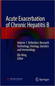 Acute Exacerbation of Chronic Hepatitis B: Volume 1. Definition, Research Technology, Virology, Genetics and Immunology