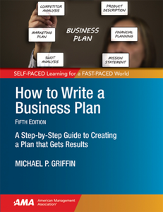 How to Write a Business Plan : A Step-by-Step Guide to Creating a Plan That Gets Results, Fifth Edition