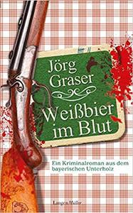 Weißbier im Blut - Jörg Graser