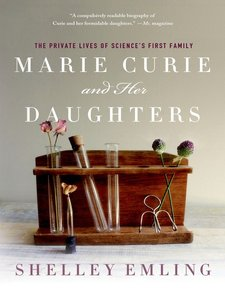 Marie Curie and Her Daughters: The Private Lives of Science's First Family (repost)