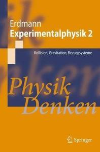 Experimentalphysik 2: Kollision, Gravitation, Bezugssysteme Physik Denken