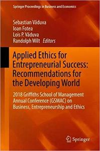 Applied Ethics for Entrepreneurial Success: Recommendations for the Developing World: 2018 Griffiths School of Managemen