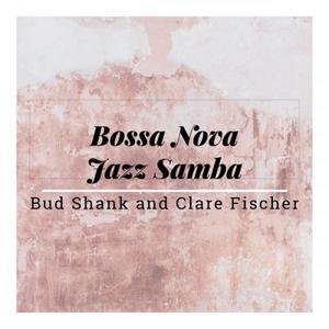 Bud Shank & Clare Fischer - Bossa Nova Jazz Samba (2019)