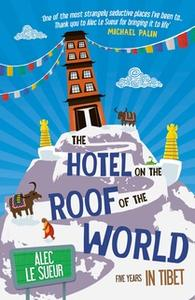 «The Hotel on the Roof of the World» by Alec Le Sueur