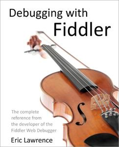 Debugging with Fiddler: The complete reference from the creator of the Fiddler Web Debugger (Repost)