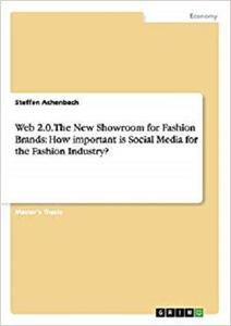 Web 2.0. The New Showroom for Fashion Brands: How important is Social Media for the Fashion Industry?