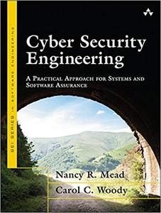 Cyber Security Engineering: A Practical Approach for Systems and Software Assurance (Repost)