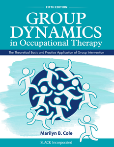 Group Dynamics in Occupational Therapy : The Theoretical Basis and Practice Application of Group Intervention, Fifth Edition