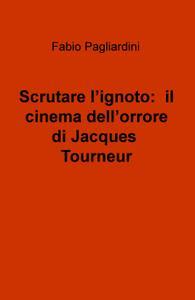 Scrutare l'ignoto: il cinema dell'orrore di Jacques Tourneur