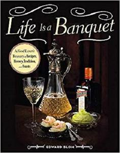 Life Is a Banquet: A Food Lover?s Treasury of Recipes, History, Tradition, and Feasts