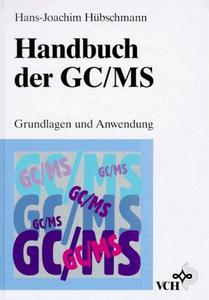 Handbuch der GC/MS: Grundlagen und Anwendung